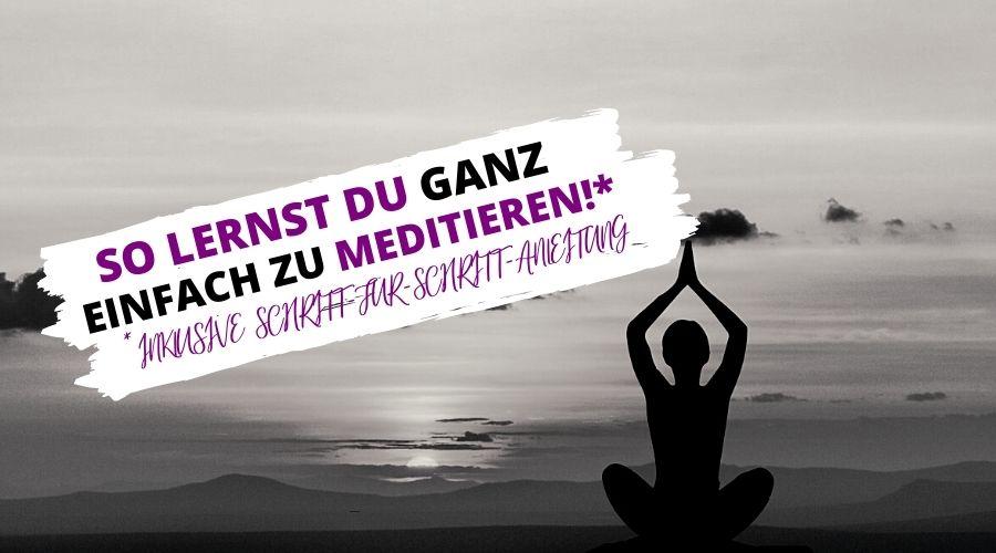 So lernst Du ganz einfach zu meditieren - inklusive Schritt-für-Schritt Anleitung