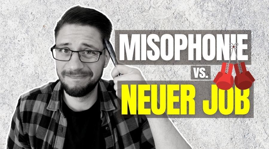 Arbeitgeber wechseln mit Misophonie – Trau Dich!